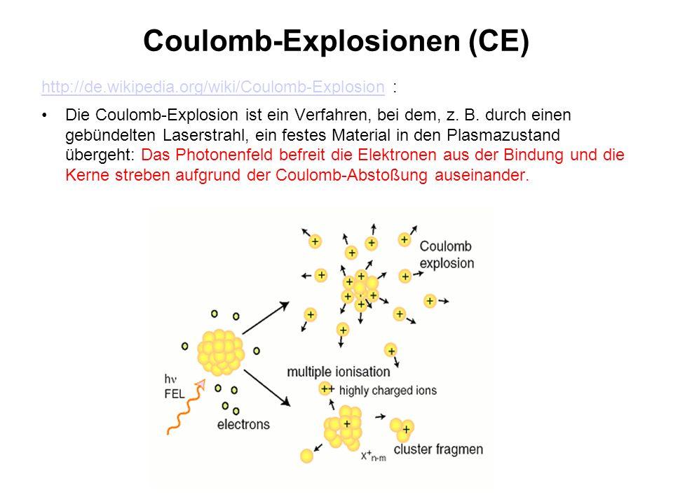 Coulomb-Explosionen (CE) http://de.wikipedia.org/wiki/Coulomb-Explosionhttp://de.wikipedia.org/wiki/Coulomb-Explosion : Die Coulomb-Explosion ist ein