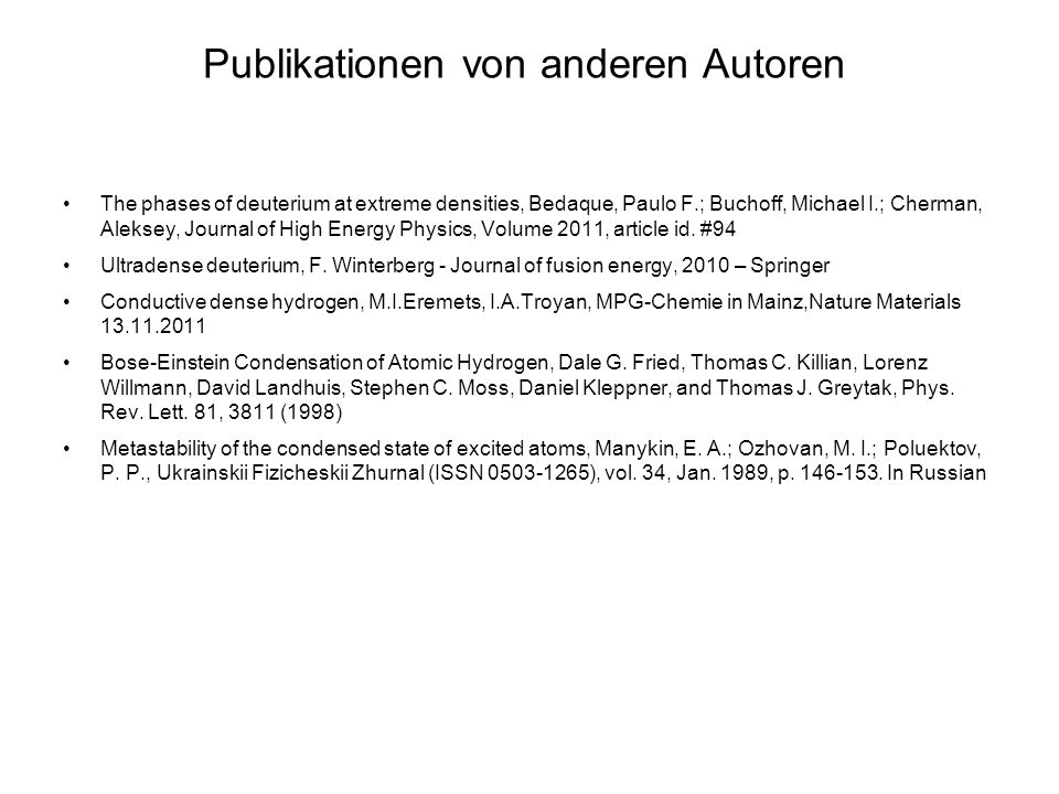 Publikationen von anderen Autoren The phases of deuterium at extreme densities, Bedaque, Paulo F.; Buchoff, Michael I.; Cherman, Aleksey, Journal of H