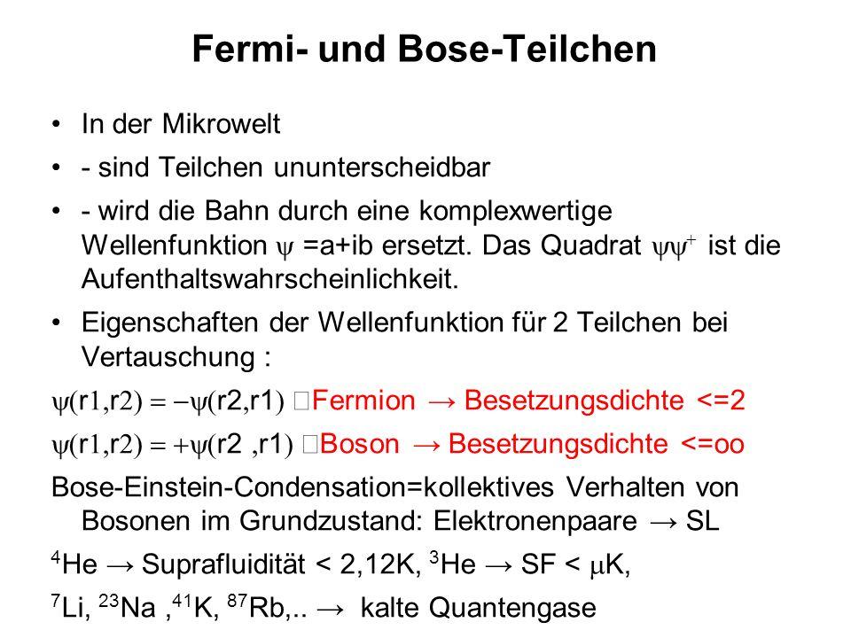 Fermi- und Bose-Teilchen In der Mikrowelt - sind Teilchen ununterscheidbar - wird die Bahn durch eine komplexwertige Wellenfunktion =a+ib ersetzt. Das