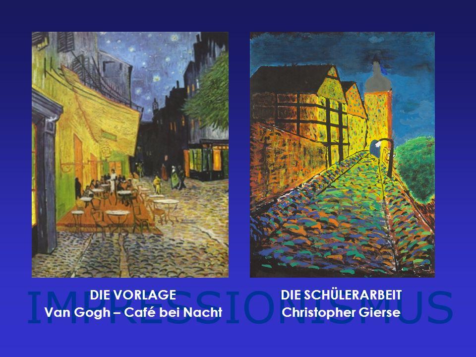 IMPRESSIONISMUS DIE VORLAGE Van Gogh – Café bei Nacht DIE SCHÜLERARBEIT Christopher Gierse