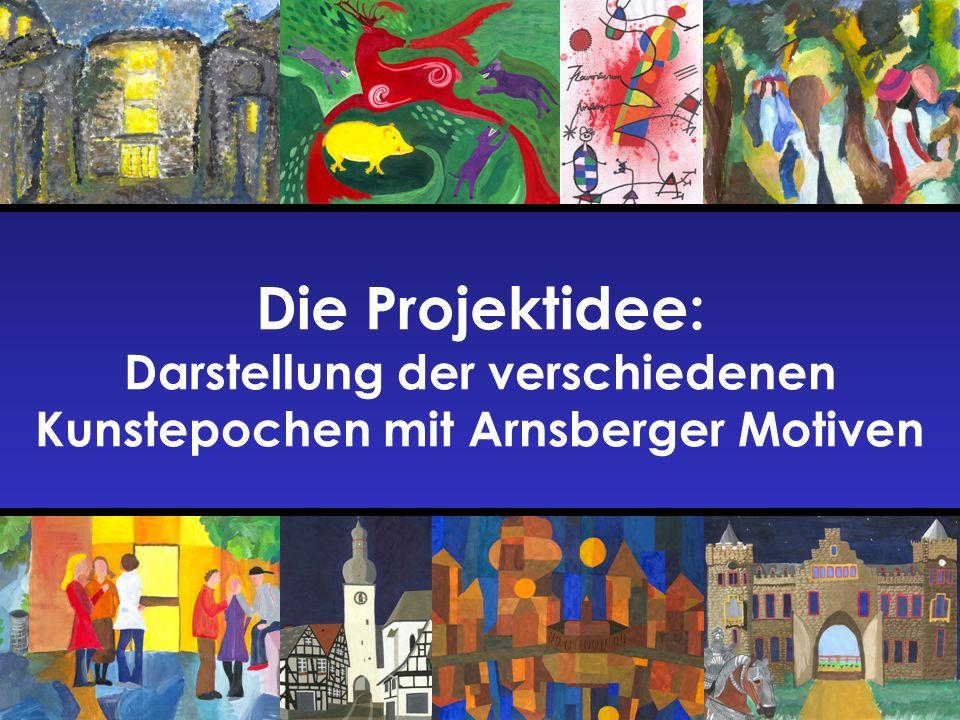 Die Projektidee: Darstellung der verschiedenen Kunstepochen mit Arnsberger Motiven