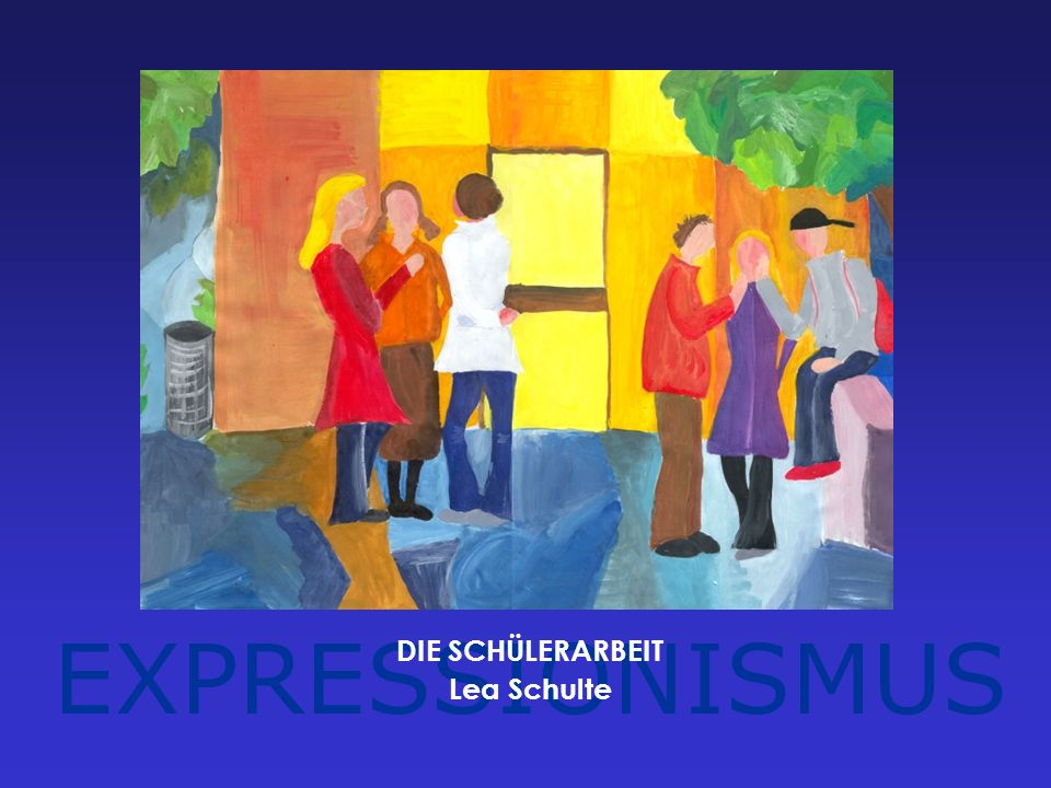 EXPRESSIONISMUS DIE SCHÜLERARBEIT Lea Schulte