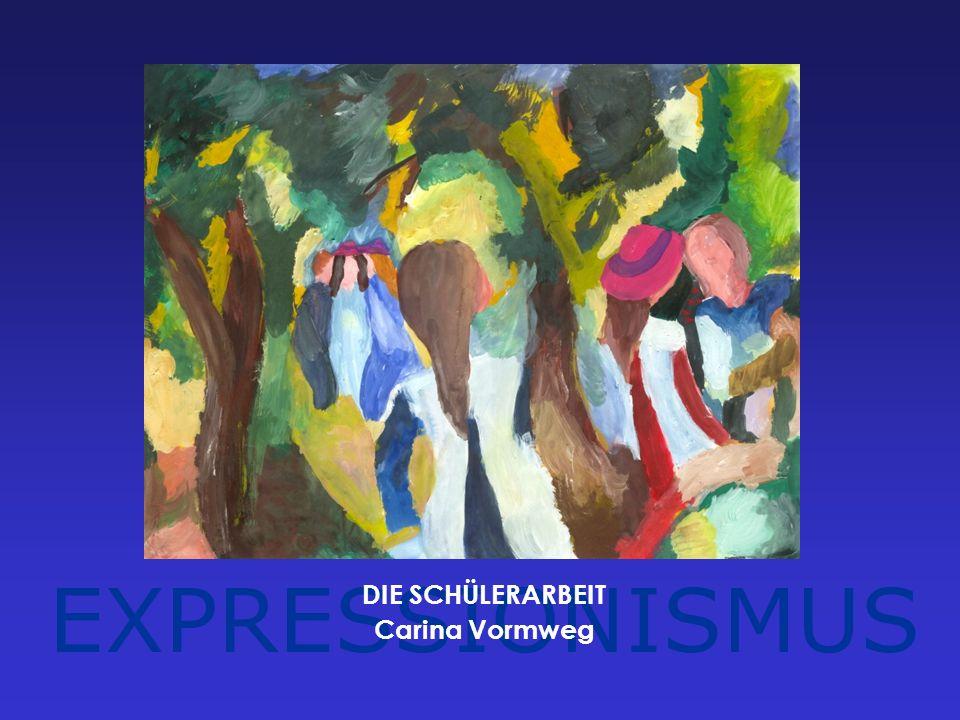 EXPRESSIONISMUS DIE SCHÜLERARBEIT Carina Vormweg