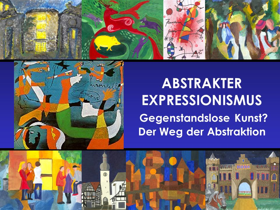 ABSTRAKTER EXPRESSIONISMUS Gegenstandslose Kunst? Der Weg der Abstraktion