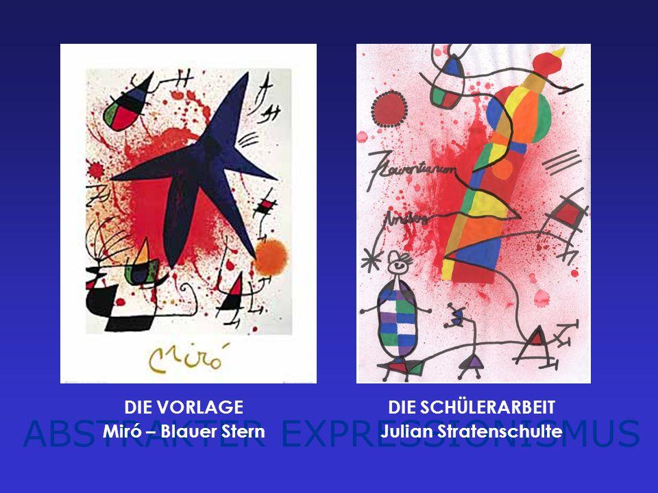 ABSTRAKTER EXPRESSIONISMUS DIE VORLAGE Miró – Blauer Stern DIE SCHÜLERARBEIT Julian Stratenschulte