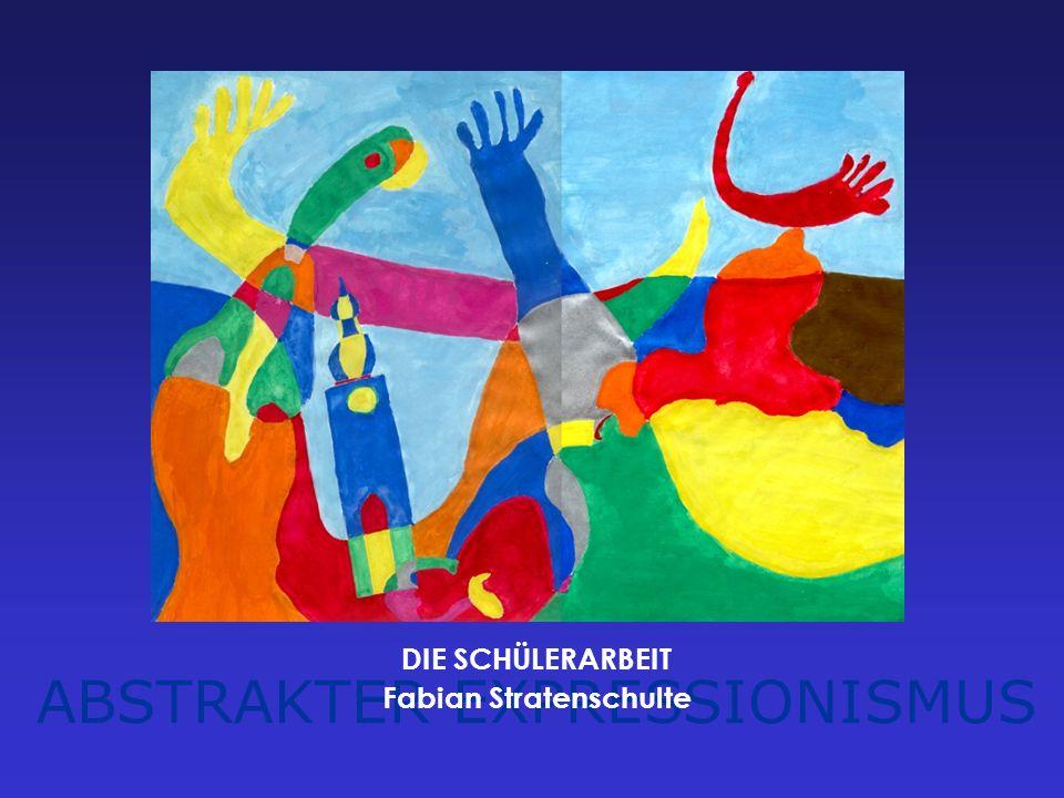 ABSTRAKTER EXPRESSIONISMUS DIE SCHÜLERARBEIT Fabian Stratenschulte