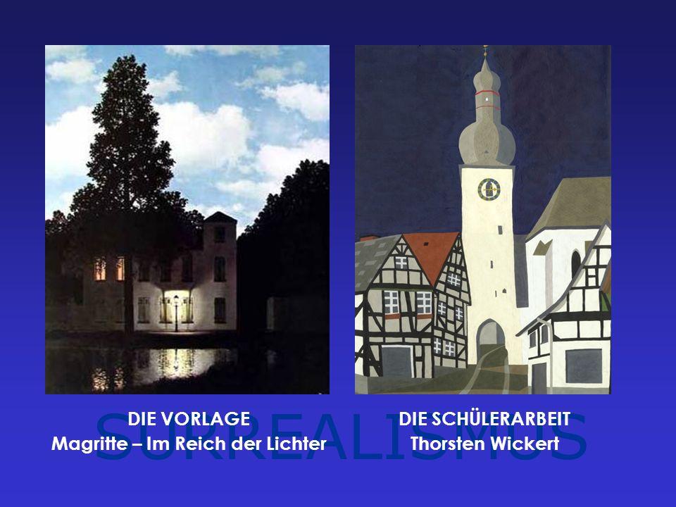 SURREALISMUS DIE VORLAGE Magritte – Im Reich der Lichter DIE SCHÜLERARBEIT Thorsten Wickert