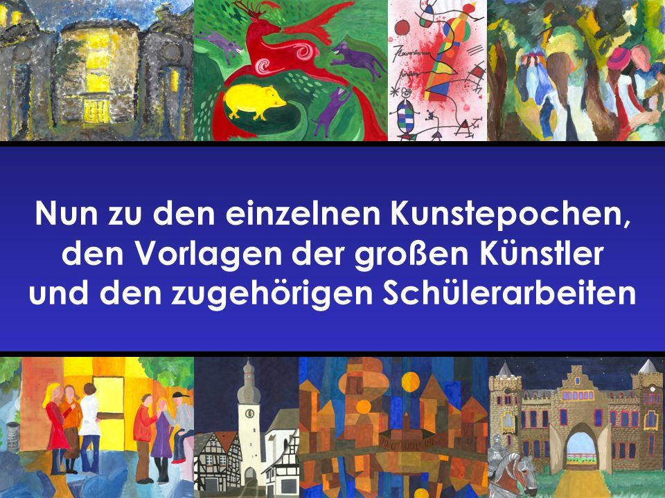 Nun zu den einzelnen Kunstepochen, den Vorlagen der großen Künstler und den zugehörigen Schülerarbeiten