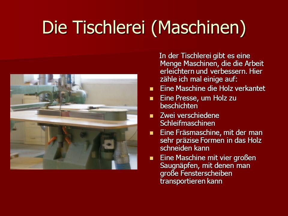 Die Tischlerei (Maschinen) In der Tischlerei gibt es eine Menge Maschinen, die die Arbeit erleichtern und verbessern. Hier zähle ich mal einige auf: I