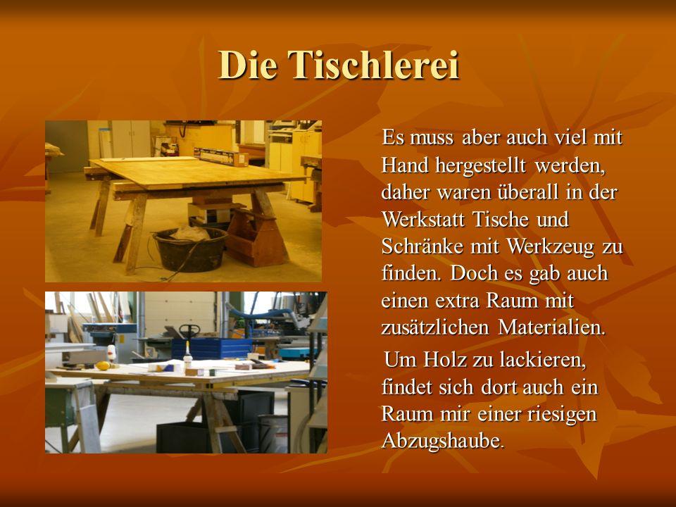 Die Tischlerei Es muss aber auch viel mit Hand hergestellt werden, daher waren überall in der Werkstatt Tische und Schränke mit Werkzeug zu finden. Do
