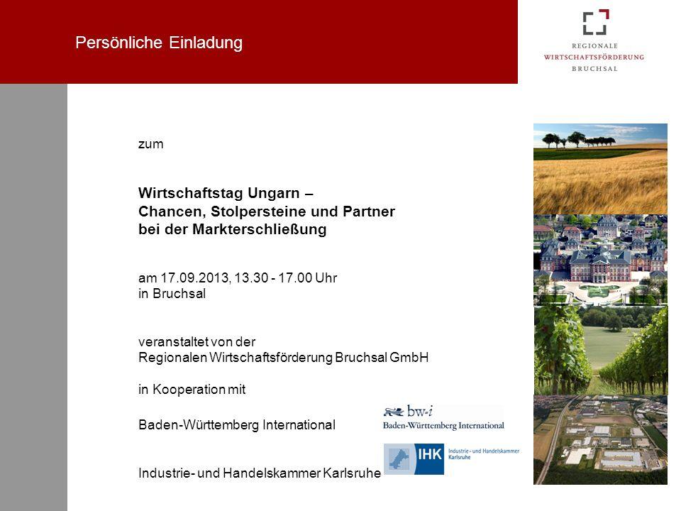 Persönliche Einladung zum Wirtschaftstag Ungarn – Chancen, Stolpersteine und Partner bei der Markterschließung am 17.09.2013, 13.30 - 17.00 Uhr in Bru