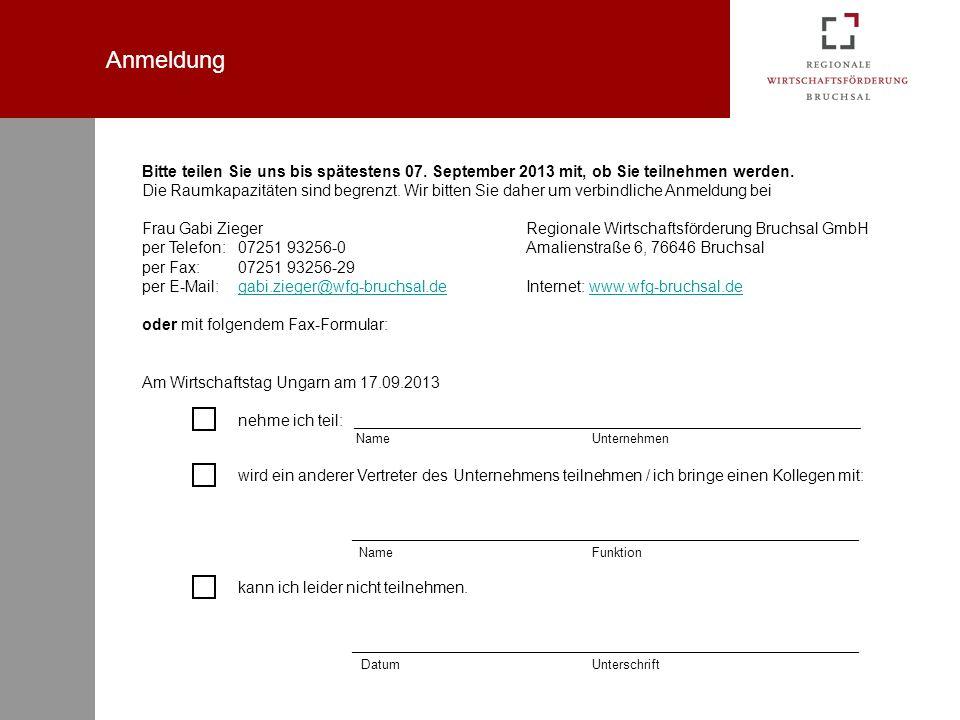 Anmeldung Bitte teilen Sie uns bis spätestens 07. September 2013 mit, ob Sie teilnehmen werden. Die Raumkapazitäten sind begrenzt. Wir bitten Sie dahe