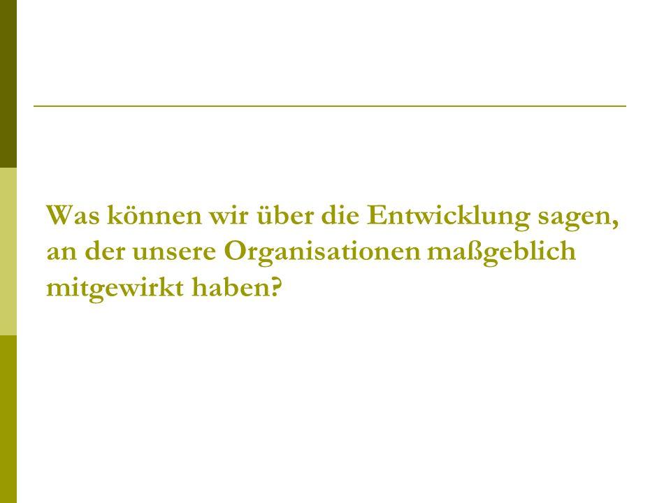Was können wir über die Entwicklung sagen, an der unsere Organisationen maßgeblich mitgewirkt haben?