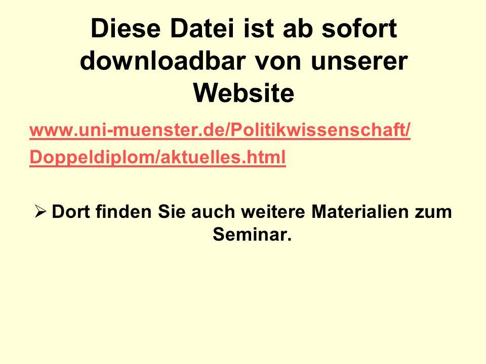Diese Datei ist ab sofort downloadbar von unserer Website www.uni-muenster.de/Politikwissenschaft/ Doppeldiplom/aktuelles.html Dort finden Sie auch we