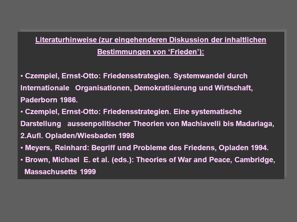 Literaturhinweise (zur eingehenderen Diskussion der inhaltlichen Bestimmungen von Frieden): Czempiel, Ernst-Otto: Friedensstrategien. Systemwandel dur