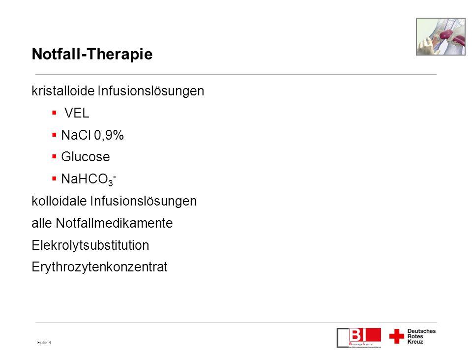 Folie 4 Notfall-Therapie kristalloide Infusionslösungen VEL NaCl 0,9% Glucose NaHCO 3 - kolloidale Infusionslösungen alle Notfallmedikamente Elekrolyt