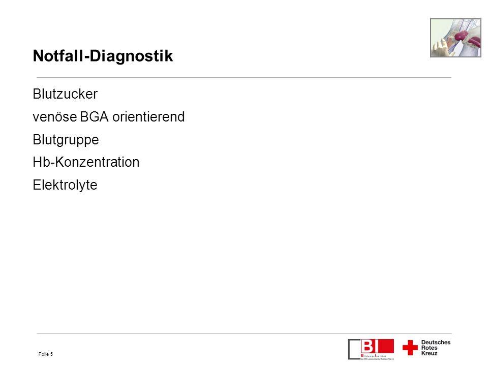 Folie 5 Notfall-Diagnostik Blutzucker venöse BGA orientierend Blutgruppe Hb-Konzentration Elektrolyte 5