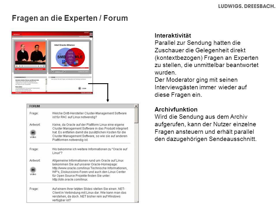 Fragen an die Experten / Forum Interaktivität Parallel zur Sendung hatten die Zuschauer die Gelegenheit direkt (kontextbezogen) Fragen an Experten zu stellen, die unmittelbar beantwortet wurden.