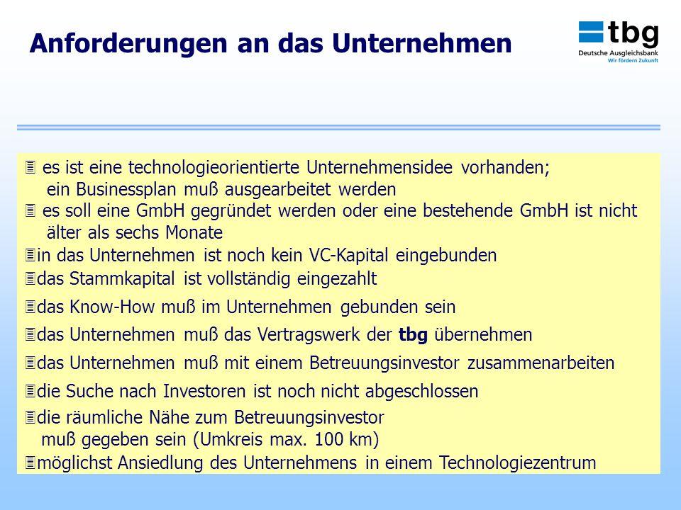 Anforderungen an das Unternehmen es ist eine technologieorientierte Unternehmensidee vorhanden; ein Businessplan muß ausgearbeitet werden es soll eine