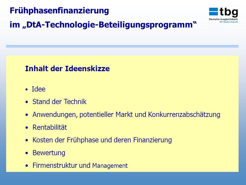Frühphasenfinanzierung im DtA-Technologie-Beteiligungsprogramm Inhalt der Ideenskizze Idee Stand der Technik Anwendungen, potentieller Markt und Konku