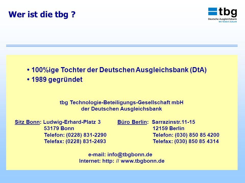 Wer ist die tbg ? 100%ige Tochter der Deutschen Ausgleichsbank (DtA) 1989 gegründet tbg Technologie-Beteiligungs-Gesellschaft mbH der Deutschen Ausgle
