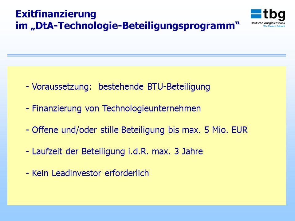 Exitfinanzierung im DtA-Technologie-Beteiligungsprogramm - Voraussetzung: bestehende BTU-Beteiligung - Finanzierung von Technologieunternehmen - Offen