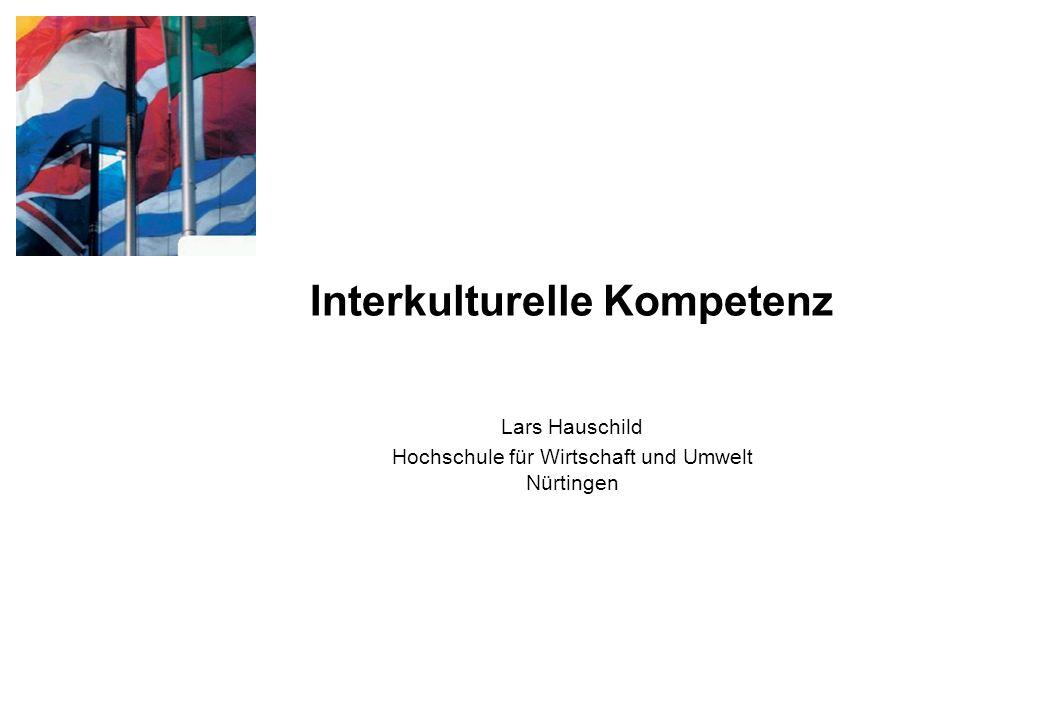 HfWU Nürtingen Lars HauschildInterkulturelle Kompetenz22 Interkulturelle Kompetenz ist das Ergebnis von interkulturellen Erfahrungen und interkulturellem Lernen, im Sinne von einem Verstehen der Normen, Werte, Konventionen und Gewohnheiten der eigenen Kultur.