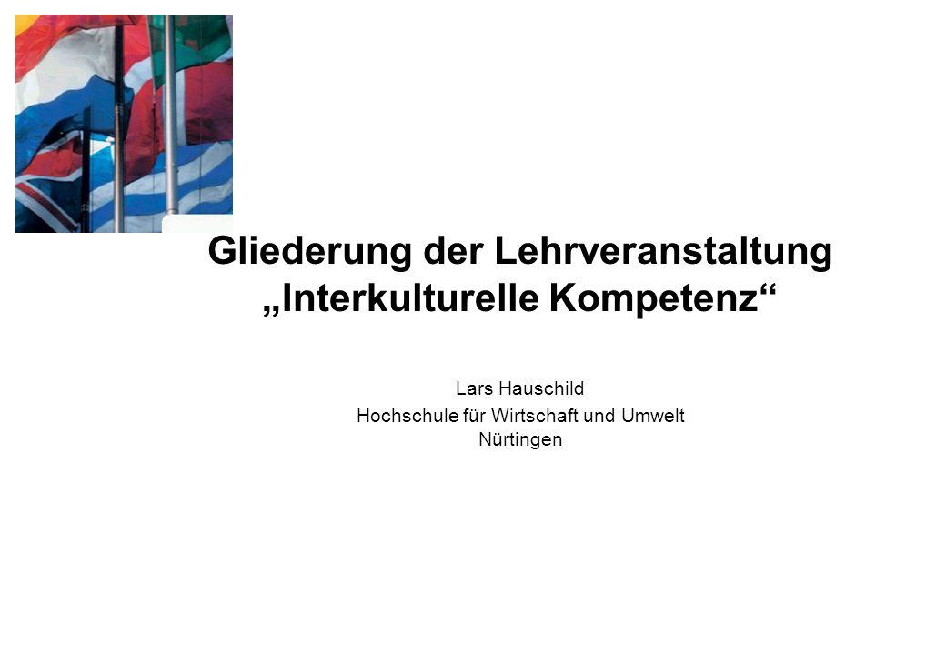 Gliederung der Lehrveranstaltung Interkulturelle Kompetenz Lars Hauschild Hochschule für Wirtschaft und Umwelt Nürtingen