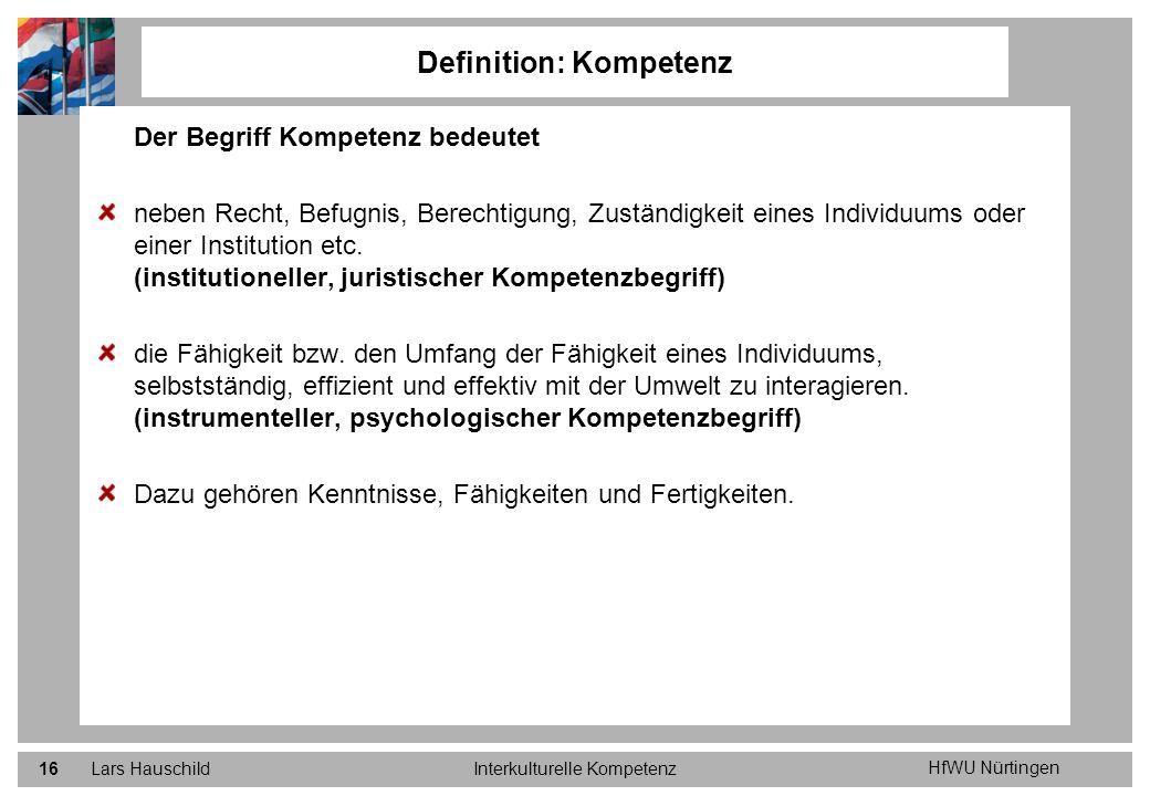 HfWU Nürtingen Lars HauschildInterkulturelle Kompetenz16 Definition: Kompetenz Der Begriff Kompetenz bedeutet neben Recht, Befugnis, Berechtigung, Zus