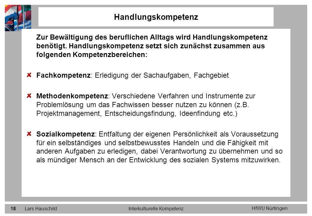 HfWU Nürtingen Lars HauschildInterkulturelle Kompetenz18 Zur Bewältigung des beruflichen Alltags wird Handlungskompetenz benötigt. Handlungskompetenz