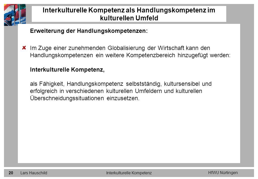 HfWU Nürtingen Lars HauschildInterkulturelle Kompetenz20 Erweiterung der Handlungskompetenzen: Im Zuge einer zunehmenden Globalisierung der Wirtschaft