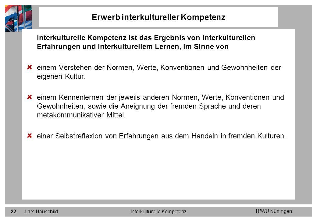 HfWU Nürtingen Lars HauschildInterkulturelle Kompetenz22 Interkulturelle Kompetenz ist das Ergebnis von interkulturellen Erfahrungen und interkulturel