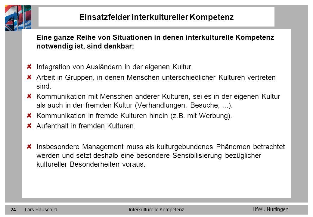 HfWU Nürtingen Lars HauschildInterkulturelle Kompetenz24 Eine ganze Reihe von Situationen in denen interkulturelle Kompetenz notwendig ist, sind denkb