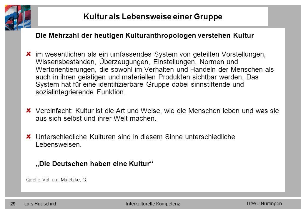 HfWU Nürtingen Lars HauschildInterkulturelle Kompetenz29 Die Mehrzahl der heutigen Kulturanthropologen verstehen Kultur im wesentlichen als ein umfass