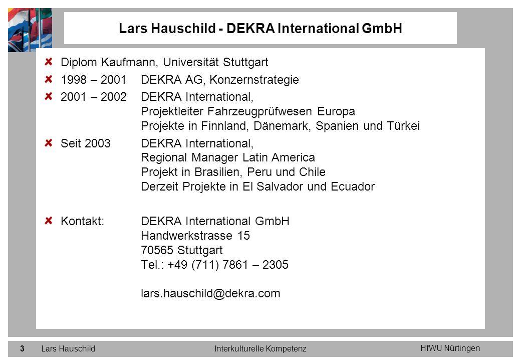 HfWU Nürtingen Lars HauschildInterkulturelle Kompetenz3 Diplom Kaufmann, Universität Stuttgart 1998 – 2001 DEKRA AG, Konzernstrategie 2001 – 2002 DEKR
