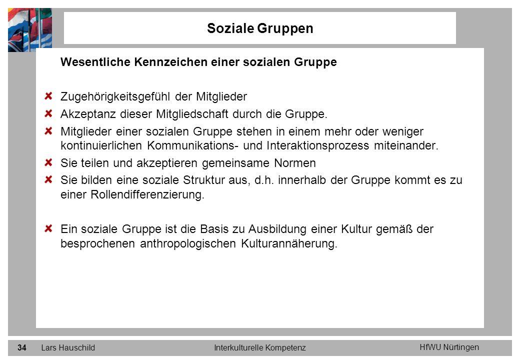 HfWU Nürtingen Lars HauschildInterkulturelle Kompetenz34 Soziale Gruppen Wesentliche Kennzeichen einer sozialen Gruppe Zugehörigkeitsgefühl der Mitgli
