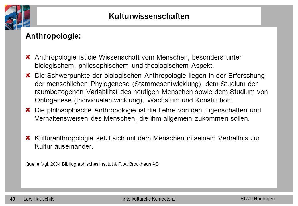 HfWU Nürtingen Lars HauschildInterkulturelle Kompetenz49 Anthropologie: Anthropologie ist die Wissenschaft vom Menschen, besonders unter biologischem,