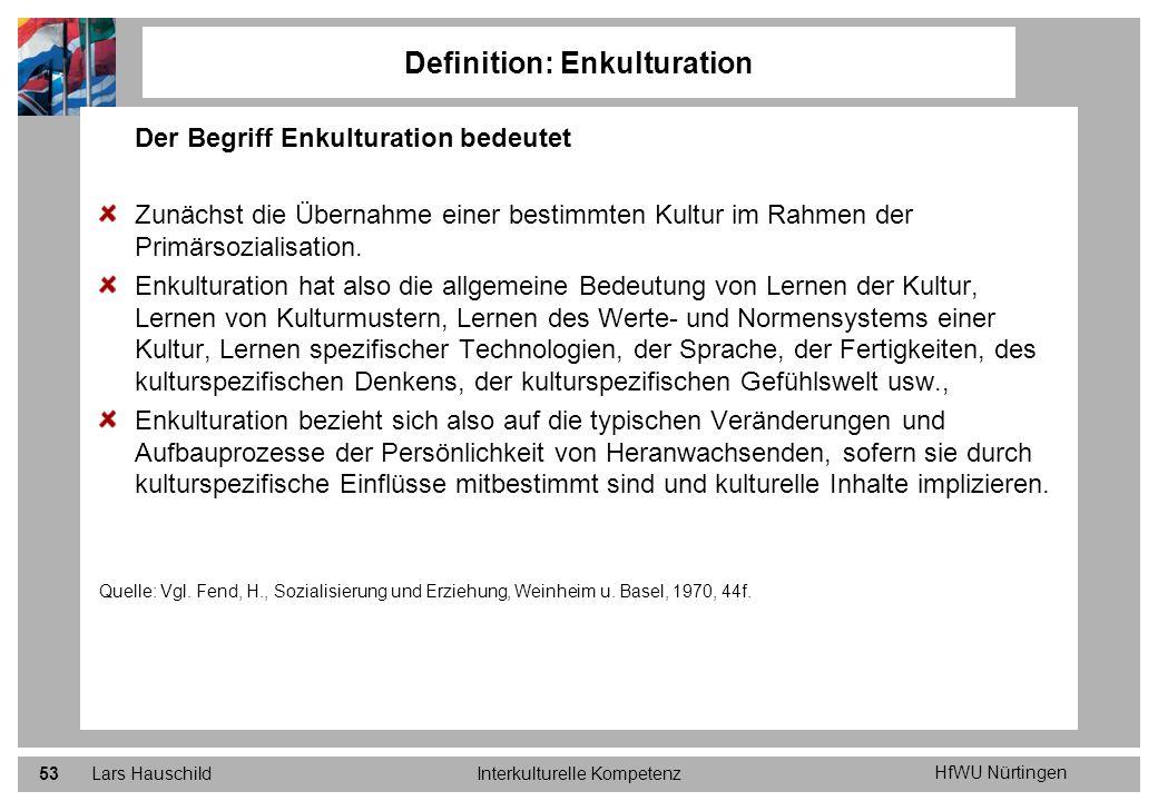 HfWU Nürtingen Lars HauschildInterkulturelle Kompetenz53 Definition: Enkulturation Der Begriff Enkulturation bedeutet Zunächst die Übernahme einer bes