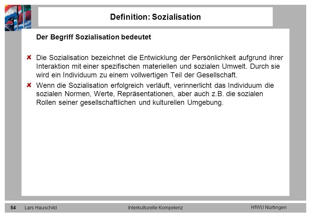 HfWU Nürtingen Lars HauschildInterkulturelle Kompetenz54 Definition: Sozialisation Der Begriff Sozialisation bedeutet Die Sozialisation bezeichnet die