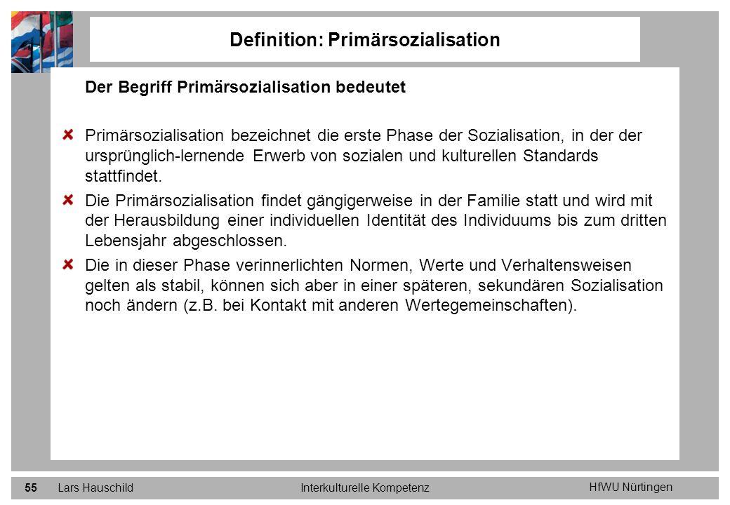 HfWU Nürtingen Lars HauschildInterkulturelle Kompetenz55 Definition: Primärsozialisation Der Begriff Primärsozialisation bedeutet Primärsozialisation