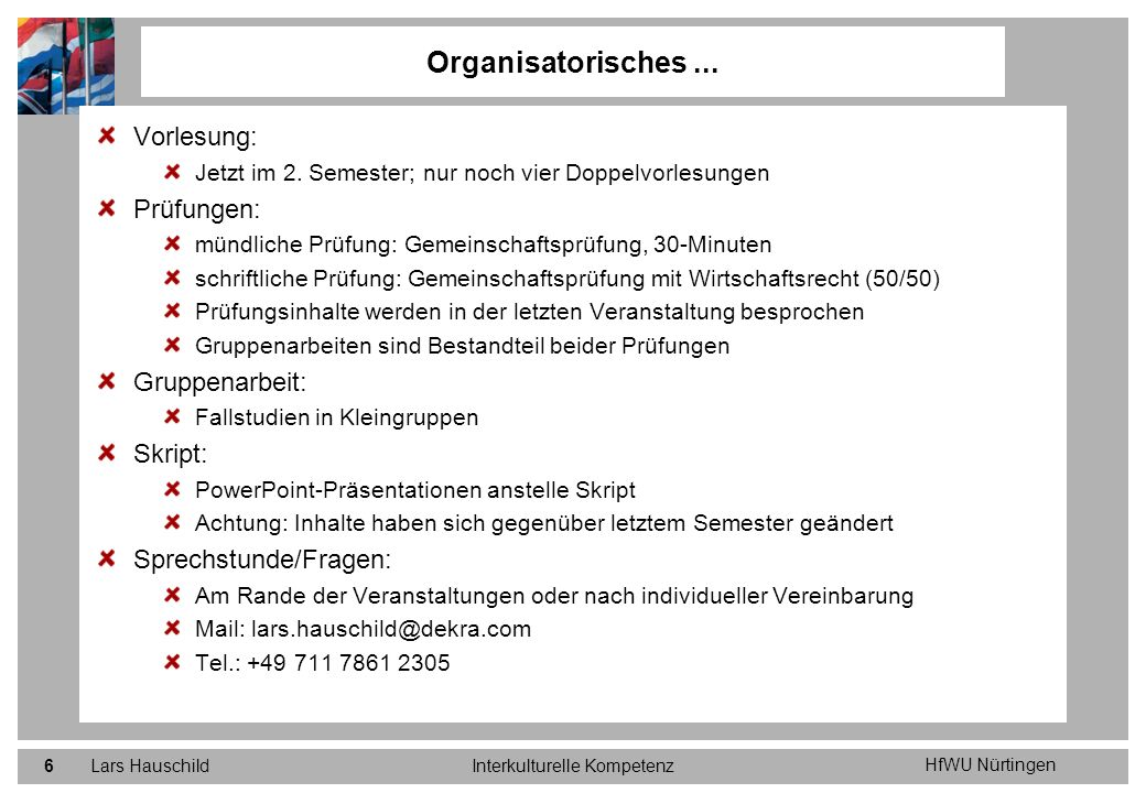 HfWU Nürtingen Lars HauschildInterkulturelle Kompetenz6 Organisatorisches... Vorlesung: Jetzt im 2. Semester; nur noch vier Doppelvorlesungen Prüfunge