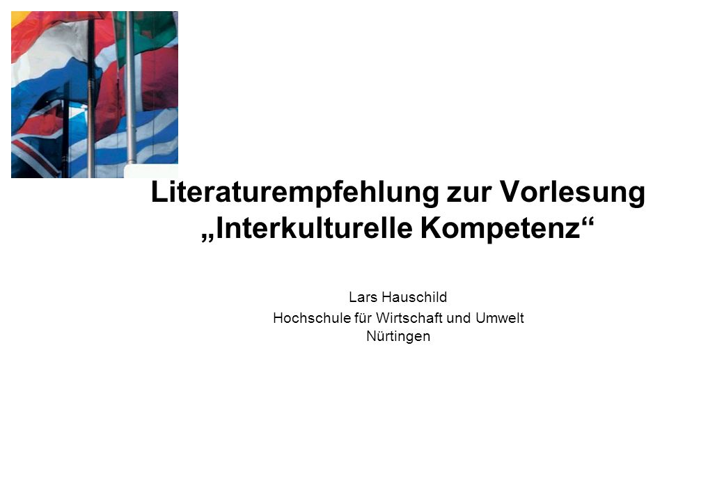 Literaturempfehlung zur Vorlesung Interkulturelle Kompetenz Lars Hauschild Hochschule für Wirtschaft und Umwelt Nürtingen