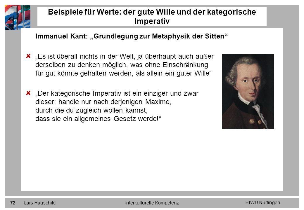 HfWU Nürtingen Lars HauschildInterkulturelle Kompetenz72 Beispiele für Werte: der gute Wille und der kategorische Imperativ Immanuel Kant: Grundlegung