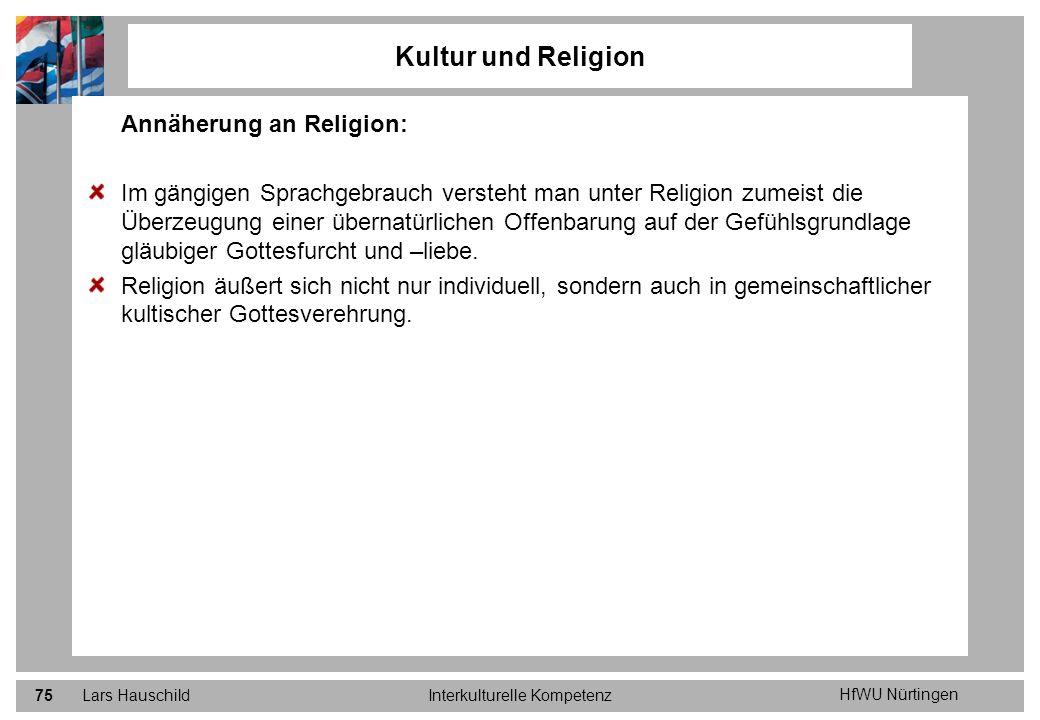 HfWU Nürtingen Lars HauschildInterkulturelle Kompetenz75 Kultur und Religion Annäherung an Religion: Im gängigen Sprachgebrauch versteht man unter Rel