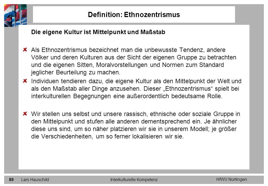 HfWU Nürtingen Lars HauschildInterkulturelle Kompetenz89 Definition: Ethnozentrismus Die eigene Kultur ist Mittelpunkt und Maßstab Als Ethnozentrismus