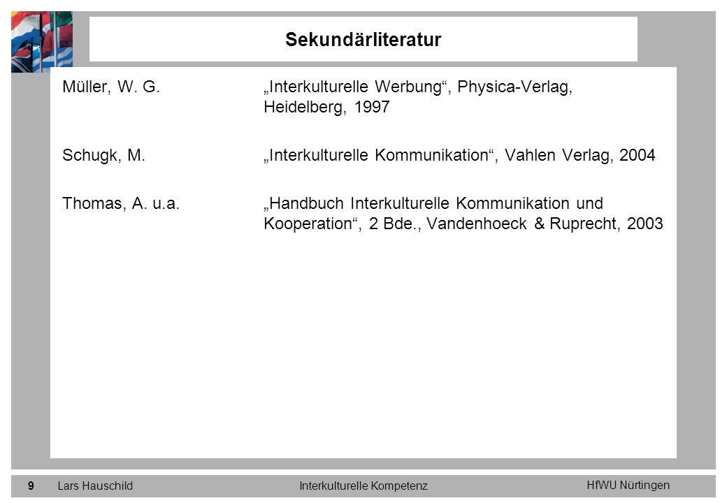 HfWU Nürtingen Lars HauschildInterkulturelle Kompetenz9 Müller, W. G.Interkulturelle Werbung, Physica-Verlag, Heidelberg, 1997 Schugk, M.Interkulturel