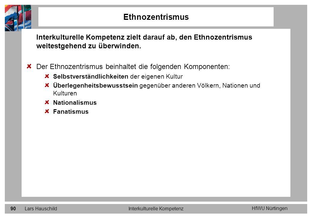 HfWU Nürtingen Lars HauschildInterkulturelle Kompetenz90 Ethnozentrismus Interkulturelle Kompetenz zielt darauf ab, den Ethnozentrismus weitestgehend