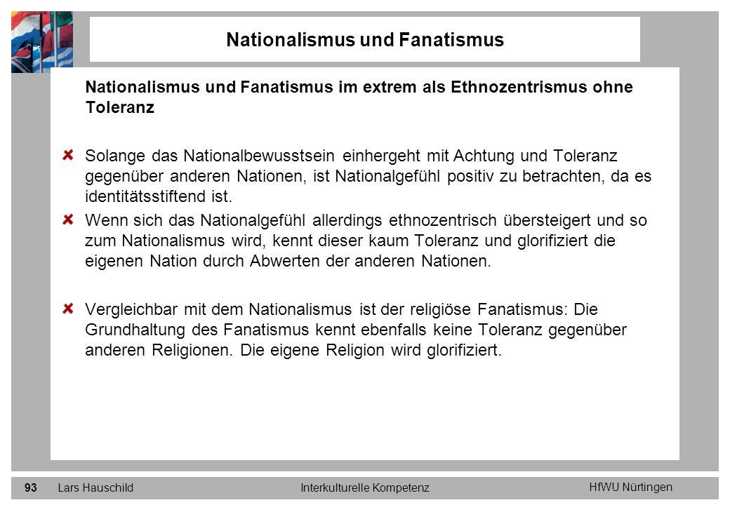HfWU Nürtingen Lars HauschildInterkulturelle Kompetenz93 Nationalismus und Fanatismus Nationalismus und Fanatismus im extrem als Ethnozentrismus ohne