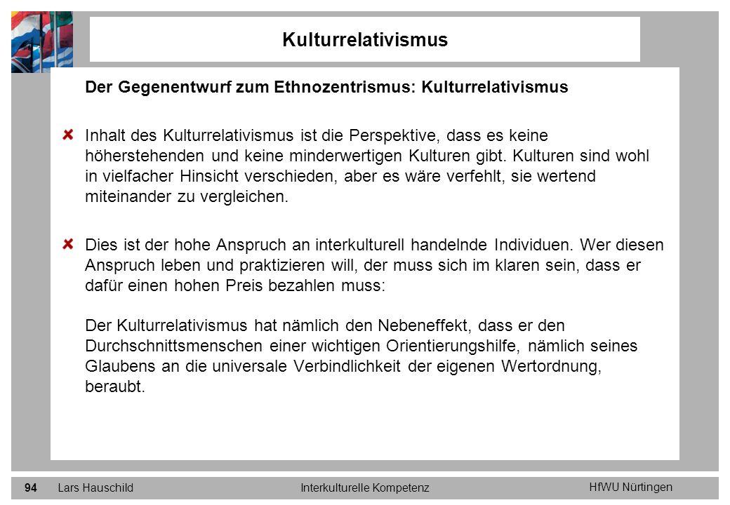 HfWU Nürtingen Lars HauschildInterkulturelle Kompetenz94 Kulturrelativismus Der Gegenentwurf zum Ethnozentrismus: Kulturrelativismus Inhalt des Kultur