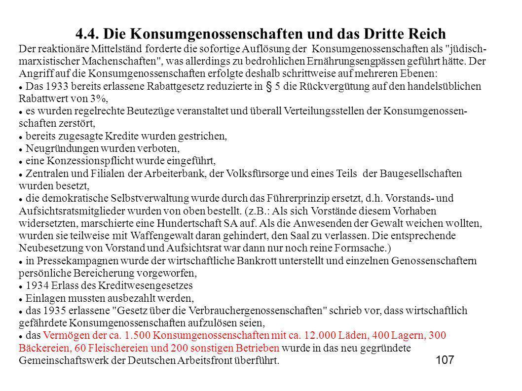 4.4. Die Konsumgenossenschaften und das Dritte Reich Der reaktionäre Mittelständ forderte die sofortige Auflösung der Konsumgenossenschaften als